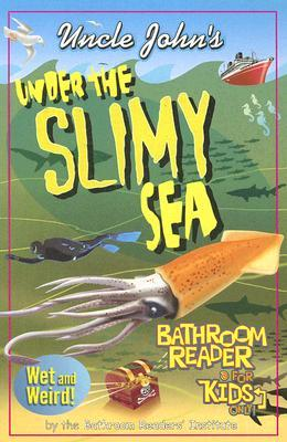 Uncle John S Under The Slimy Sea Bathroom Reader For Kids