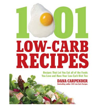 1001 Low-Carb Recipes : Recipes That Let You Eat All of the Foods You Love and Have Your Low-Carb Diet