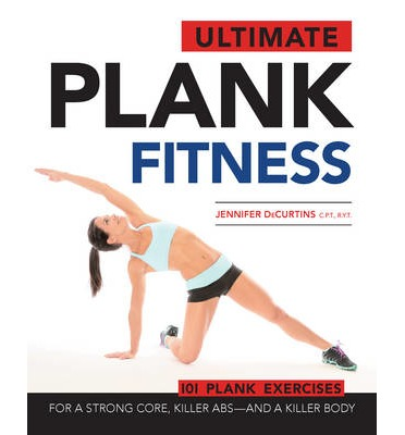 Ultimate Plank Fitness : For a Strong Core, Killer ABS and a Killer Body