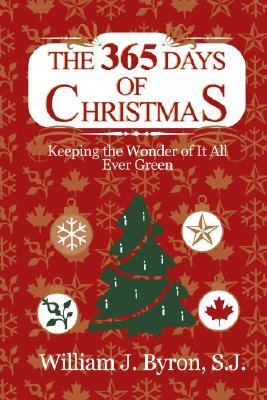 The 365 Days of Christmas : Keeping the Wonder of It All Ever Green