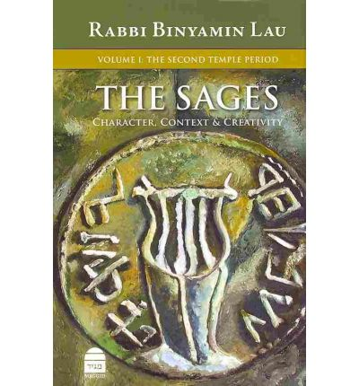 The Sages: The Second Temple Period v. 1