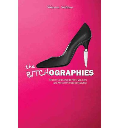 Books in english free download The Bitchographies : Random Commentaries about Life, Love and Knock-Off Christian Louboutins by Vivienne Vuitton in Finnish PDF ePub iBook 1592997228