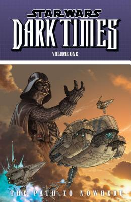 Star Wars: Dark Times: Path to Nowhere Volume 1