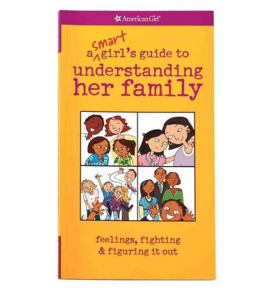 A Smart Girl's Guide to Understanding Her Family: Feelings, Fighting & Figuring It Out