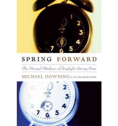 Spring Forward : The Annual Madness of Daylight Saving Time