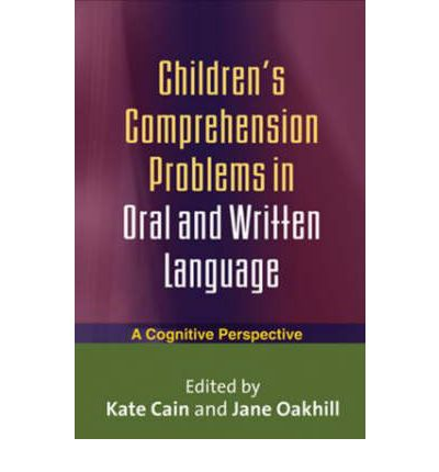 Children's Comprehension Problems in Oral and Written Language : A Cognitive Perspective