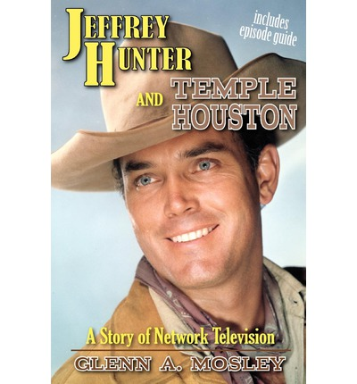 Jeffrey Hunter and Temple Houston : A Story of Network Television
