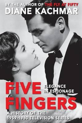 Five Fingers : Elegance in Espionage a History of the 1959-1960 Television Series