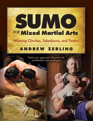 Sumo for Mixed Martial Arts : Winning Clinches, Takedowns, & Tactics