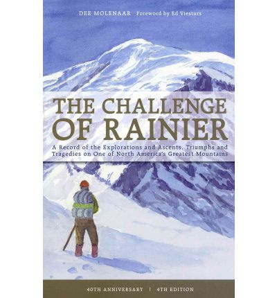 The Challenge of Rainier : A Record of the Explorations and Ascents, Triumphs and Tragedies on the Northwest's Greatest Mountains