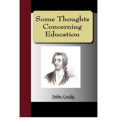john locke essay some thoughts concerning education 3 biography some major works by locke include: ○three letters concerning  toleration (1689,1690,1692) ○two treatises of government (1689) ○an essay .