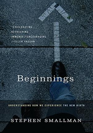 Beginnings : Understanding How We Experience the New Birth