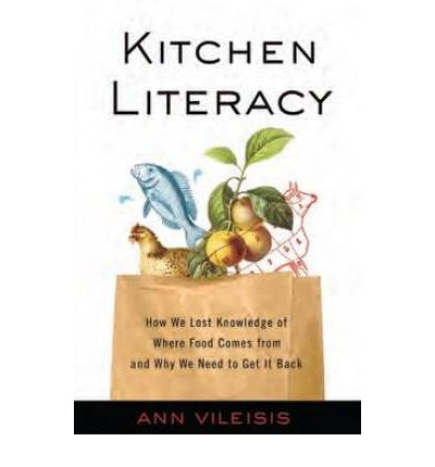 Kitchen Literacy : How We Lost Knowledge of Where Food Comes from and Why We Need to Get it Back