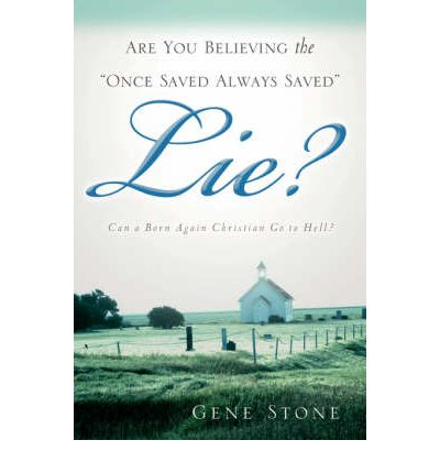 "Are You Believing the ""Once Saved Always Saved"" Lie?"