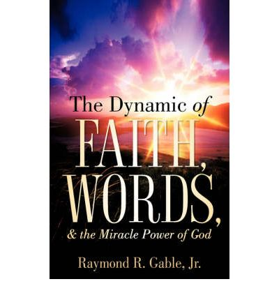 The Dynamic of Faith, Words, & the Miracle Power of God