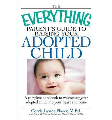 "The ""Everything"" Parent's Guide to Raising Your Adopted Child"