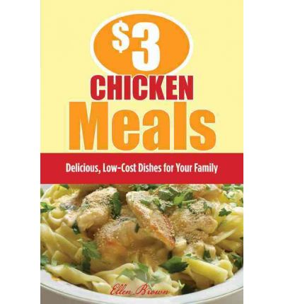$3 Chicken Meals : Delicious, Low-Cost Dishes for Your Family