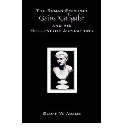 The Roman Emperor Gaius 'Caligula' and His Hellenistic Aspirations