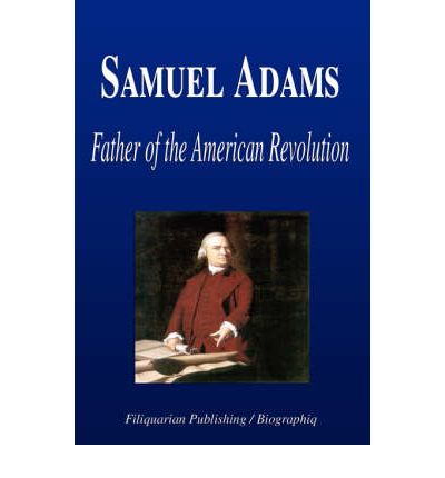 the early life and times of american statesman samuel adams A biography of samuel adams  his early public office as a tax collector might have made him suspect as an agent of samuel was a very visible popular.