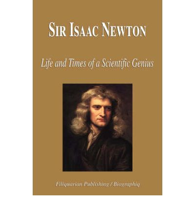 the life and works of sir isaac newton 3 an excellent, readable book is the life of isaac newton, by richard westfall, cambridge 1993, which i used in writing the above summary of newton's life a fascinating collection of articles, profusely illustrated, on newton's life, work and.
