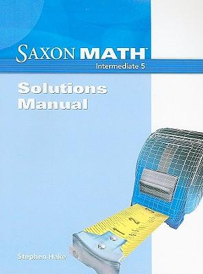 Saxon Math: Intermediate 5, Solutions Manual : Stephen ...