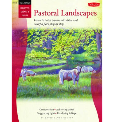 Oil acrylic pastoral landscapes david lloyd glover for Learn to paint with oils for free