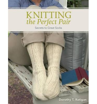 Knitting the Perfect Pair : Secrets to Great Socks