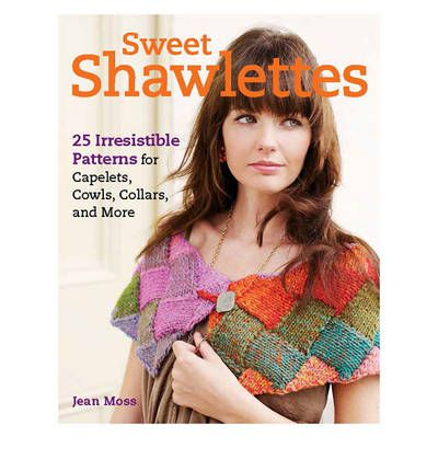 Sweet Shawlettes: 25 Irresistible Patterns for Capelets, Cowls, Collars, and More