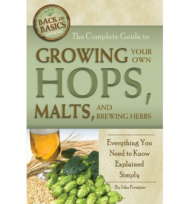 Complete Guide to Growing Your Own Hops, Malts, and Brewing Herbs
