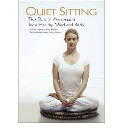 Quiet Sitting : The Daoist Approach for a Healthy Mind and Body