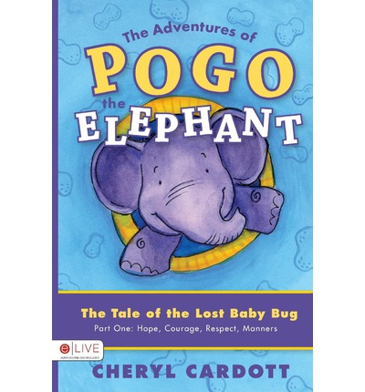 Beste Hörbücher zum Download The Adventures of Pogo the Elephant : The Tale of the Lost Baby Bug, Part One: Hope, Courage, Respect, Manners 1602475008 by Cheryl Cardott MOBI