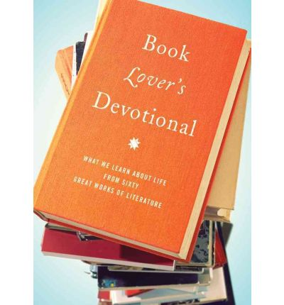 Book Lover's Devotional : What We Learn about Life from Sixty Great Works of Literature