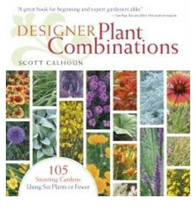 designer plant combinations scott d calhoun 9781603420778