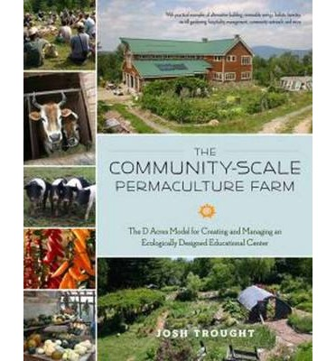 The Community-Scale Permaculture Farm : The D Acres Model for Creating and Managing an Ecologically Designed Educational Center