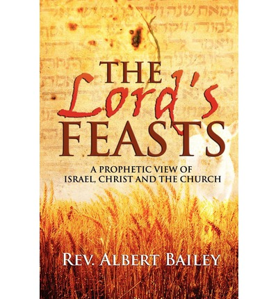 The Lord's Feasts : A Prophetic View of Israel, Christ, and the Church