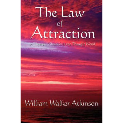 The Law of Attraction : Or Thought Vibration in the Thought World