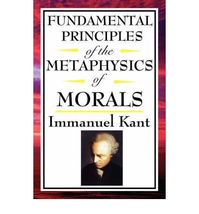 the fundamental principles of the metaphysics of moral by immanuel kant View notes - fundamental principles of the metaphysic of morals by immanuel kantthe project gutenberg ebook of fundamental principles of the metaphysic.