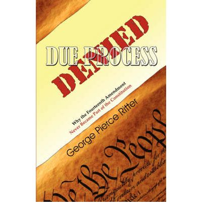 Due Process Denied - Why the Fourteenth Amendment Never Became Part of the Constitution