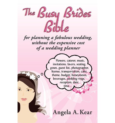 The Busy Brides Bible For Planning A Fabulous Wedding Without The Expensive Cost Of A Wedding