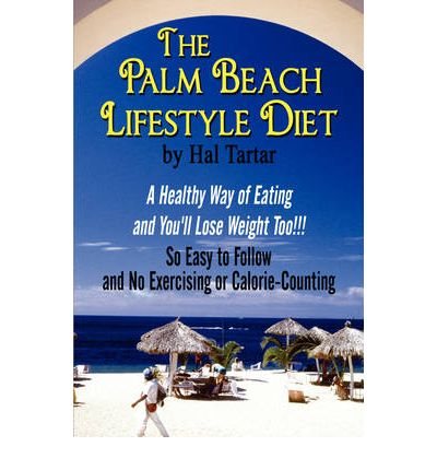 The Palm Beach Lifestyle Diet : A Healthy Way of Eating and You'll Lose Weight Too!!!: So Easy to Follow and No Exercising or Calorie-Counting