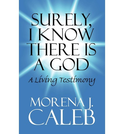 Surely, I Know There Is a God : A Living Testimony