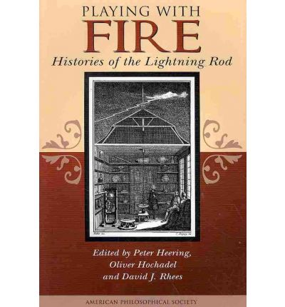 Playing with Fire : Histories of the Lightning Rod