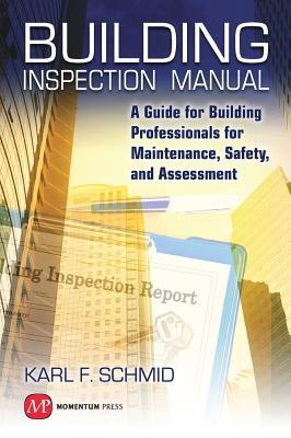 Building Inspection Manual: A Guide for Building Professionals for Maintenance, Safety, and Assessment