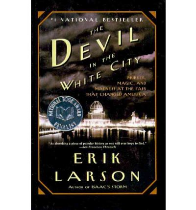 devil in the white city: murder, magic, and madness at the fair that changed america essay Abebookscom: the devil in the white city: murder, magic, and madness at the fair that changed america (9780375725609) by erik larson and a great selection of similar new, used and collectible books available now at great prices.