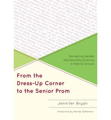 Mobi gratuit télécharger des ebooks From the Dress-Up Corner to the Senior Prom : Navigating Gender and Sexuality Diversity in Pre K-12 Schools (Littérature Française) PDF