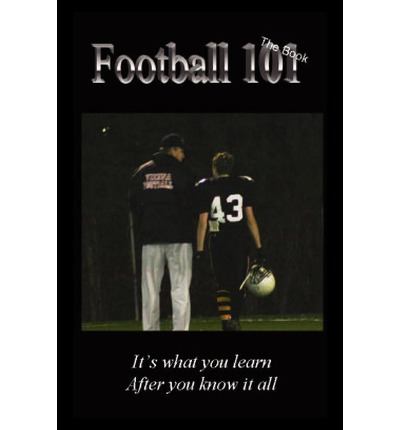 Football 101 : It's What You Learn After You Know It All.