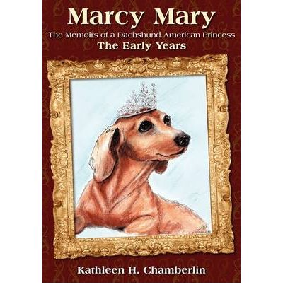 Marcy Mary : The Memoirs of a Dachshund American Princess
