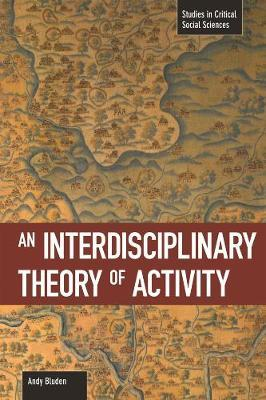 An Interdisciplinary Theory of Activity : Studies in Critical Social Science