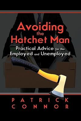 Avoiding the Hatchet Man : Practical Advice for the Employed and Unemployed