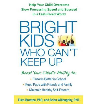 Bright Kids Who Can't Keep Up : Help Your Child Overcome Slow Processing Speed and Succeed in a Fast-Paced World